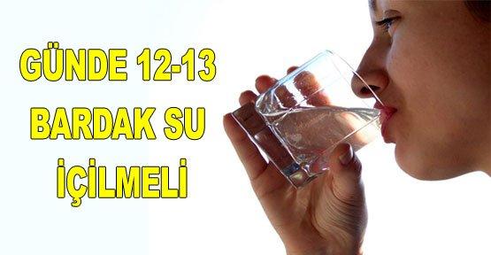 GÜNDE 12-13 BARDAK SU İÇİLMELİ