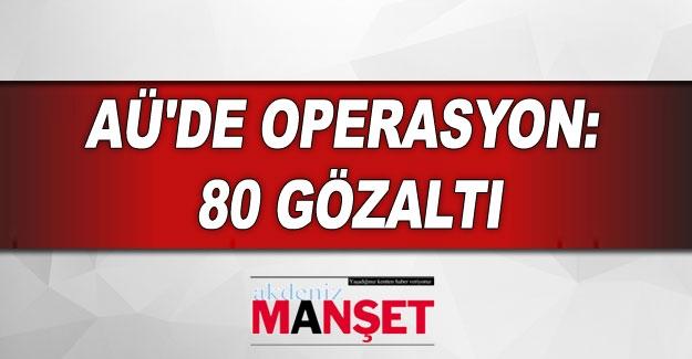 AÜ'de operasyon: 80 gözaltı