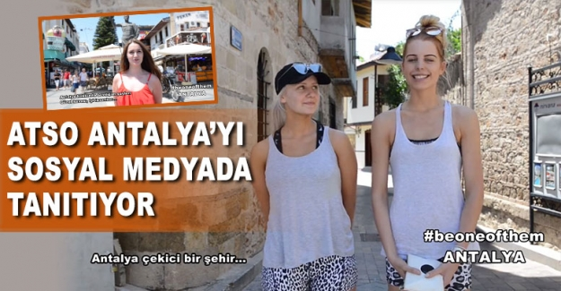 ATSO Antalya'yı sosyal medyada tanıtıyor