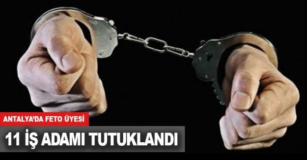 Antalya'da FETO üyesi 11 iş adamı tutuklandı