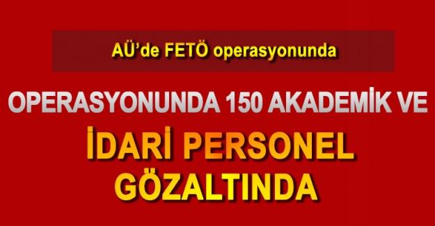 AÜ'de 150 akademik ve idari personel gözaltında