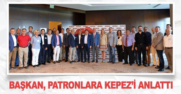 Başkan, Patronlara KEPEZ'i anlattı