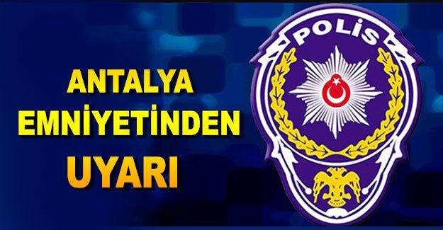 Antalya Emniyetinden uyarı