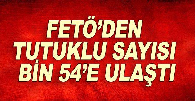 FETÖ'den tutuklu sayısı bin 54'e ulaştı