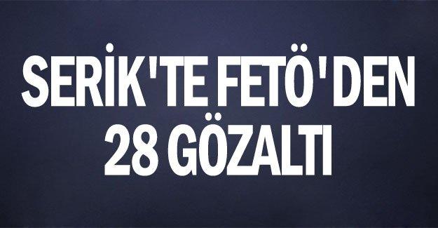 Serik'te FETÖ'den 28 gözaltı