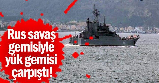 Rus savaş gemisiyle yük gemisi çarpıştı!