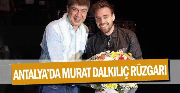 Antalya'da Murat Dalkılıç rüzgarı