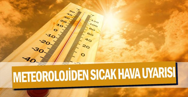 Meteorolojiden sıcak hava uyarısı