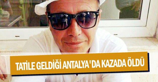 Tatile geldiği Antalya'da kazada öldü