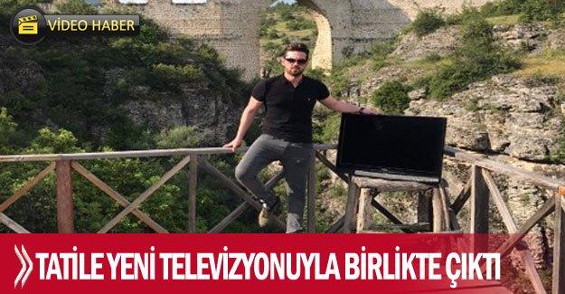 Tatile yeni televizyonuyla birlikte çıktı