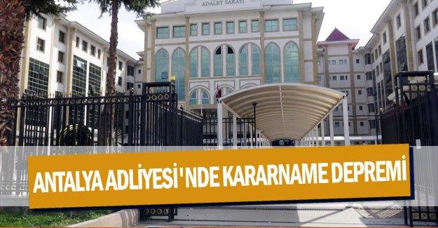 Antalya Adliyesi'nde kararname depremi