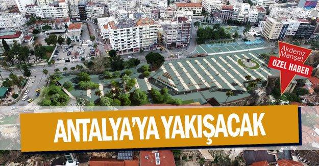 Antalya'ya yakışacak