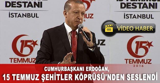 Erdoğan 15 Temmuz Şehitler Köprüsü'nden seslendi