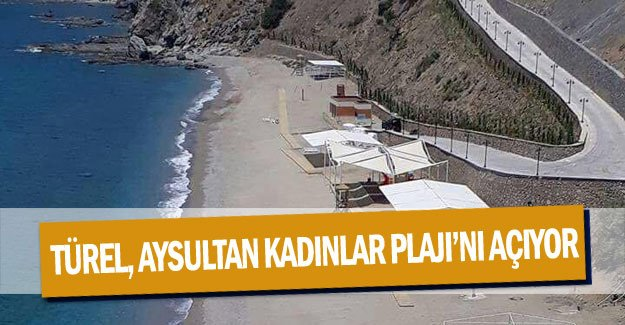 Türel, Aysultan Kadınlar Plajı'nı açıyor