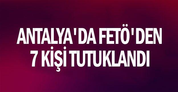 Antalya'da FETÖ'den 7 kişi tutuklandı