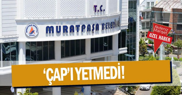 'ÇAP'I YETMEDİ!