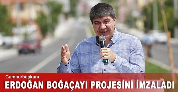 Cumhurbaşkanı Erdoğan Boğaçayı projesini imzaladı