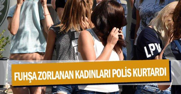 Fuhşa zorlanan yabancı kadınları polis kurtardı