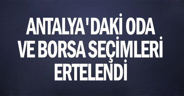 Antalya'daki oda ve borsa seçimleri ertelendi