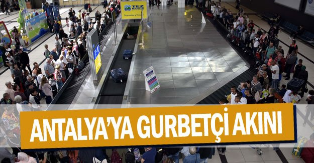 Antalya'ya gurbetçi akını