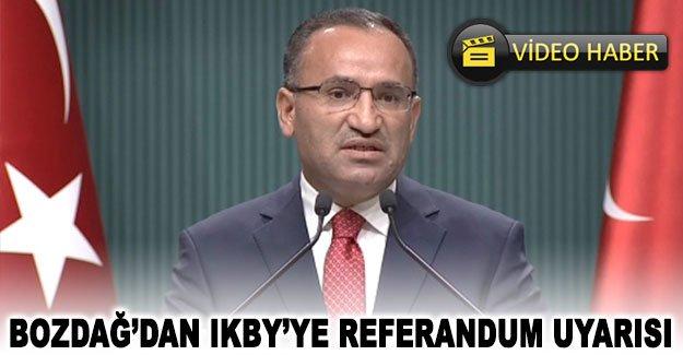 Bozdağ'dan IKBY'ye referandum uyarısı