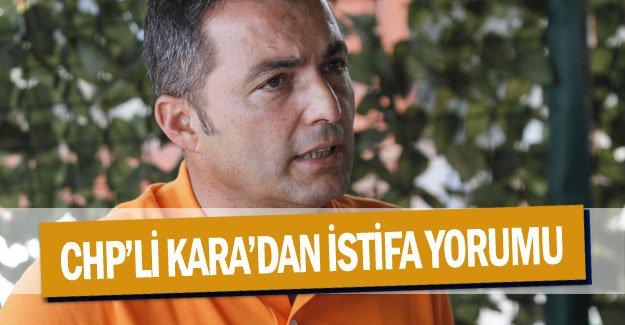CHP'li Kara'dan istifa yorumu