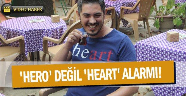 ''Hero'' değil ''Heart'' alarmı!