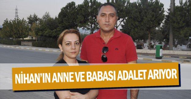 Nihan'ın anne ve babası adalet arıyor