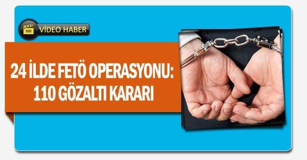 24 ilde FETÖ operasyonu: 110 gözaltı kararı
