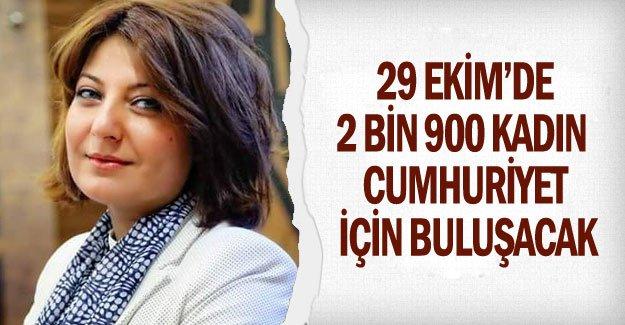 29 Ekim'de 2 bin 900 kadın Cumhuriyet için buluşacak