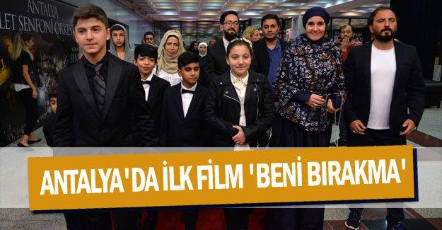 Antalya'da ilk film 'Beni Bırakma'