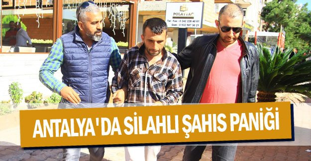 Antalya'da silahlı şahıs paniği