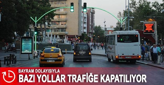 Bayram dolayısıyla bazı yollar trafiğe kapatılıyor
