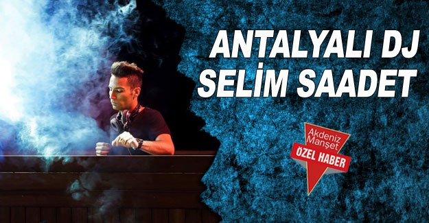 Antalyalı DJ Selim Saadet