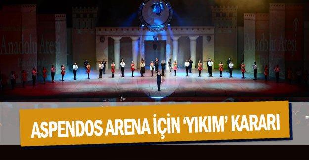 Aspendos Arena için 'yıkım' kararı