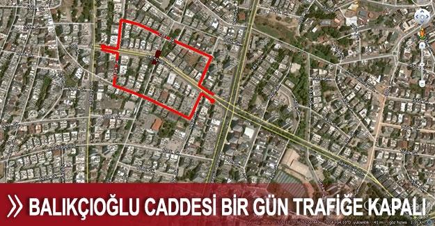Balıkçıoğlu Caddesi bir gün trafiğe kapalı