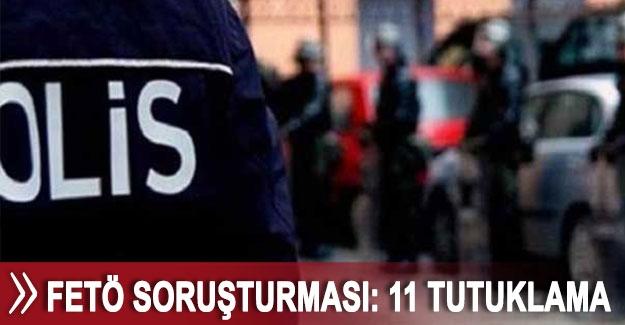 FETÖ soruşturması: 11 tutuklama