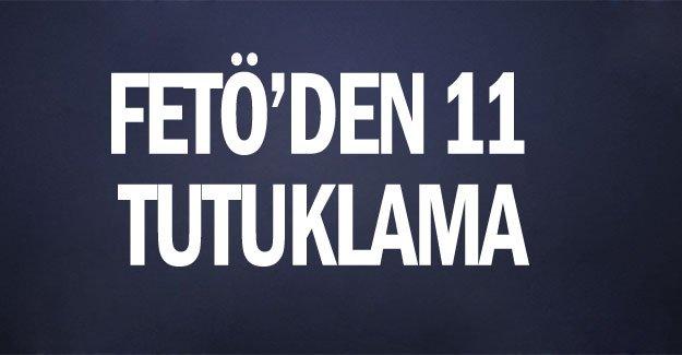 FETÖ'den 11 tutuklama