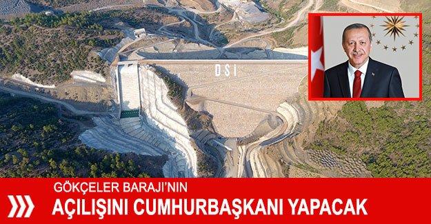 Gökçeler Barajı'nın açılışını Cumhurbaşkanı yapacak