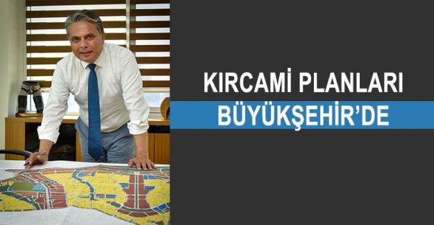 Kırcami planları Büyükşehir'de
