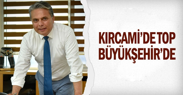 Kırcami'de top Büyükşehir'de