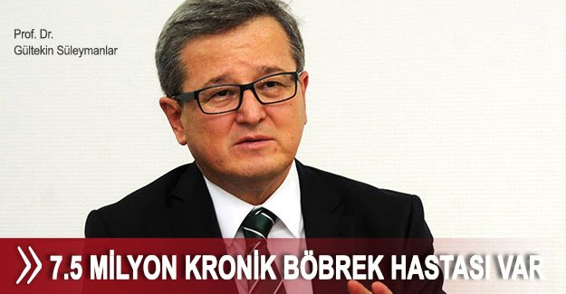 Türkiye'de 7.5 milyon kronik böbrek hastası var