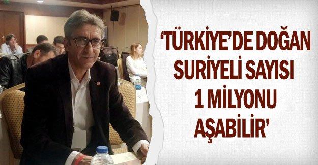 'Türkiye'de doğan Suriyeli sayısı 1 milyonu aşabilir'