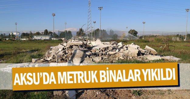 Aksu'da metruk binalar yıkıldı