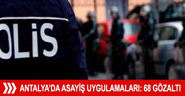 Antalya'da asayiş uygulamaları: 68 gözaltı