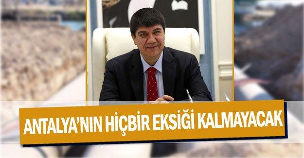 Antalya'nın hiçbir eksiği kalmayacak