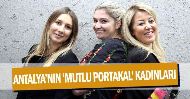 Antalya'nın 'Mutlu Portakal' kadınları