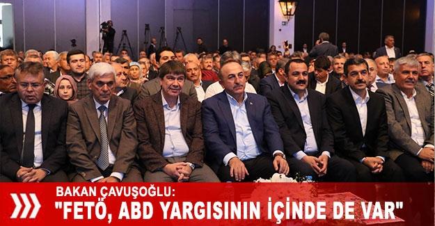 """Bakan Çavuşoğlu: """"FETÖ, ABD yargısının içinde de var"""""""