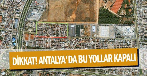 Dikkat! Antalya'da bu yollar kapalı