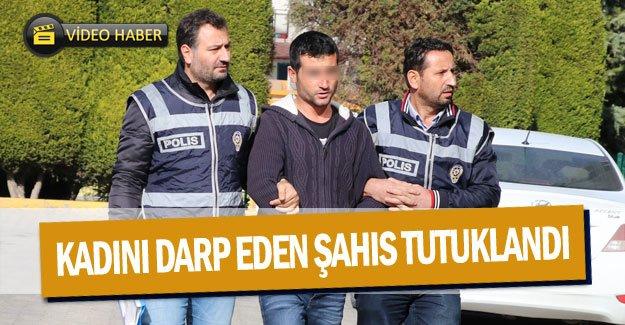 Kadını darp eden şahıs tutuklandı
